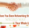 Have You Been Networking the Wrong Way Your Whole Life-