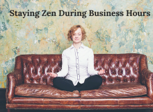 Staying Zen During Business Hours