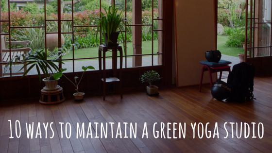 10 ways to maintain a green yoga studio