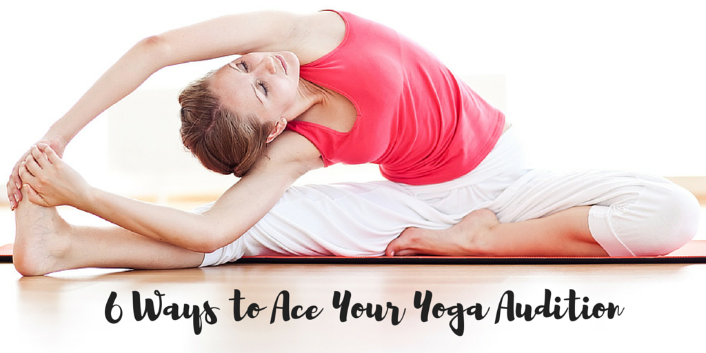 7 Ways to Ace Your Yoga Audition (1)